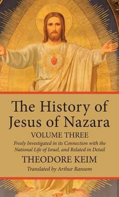 The History of Jesus of Nazara, Volume Three (Hardback)