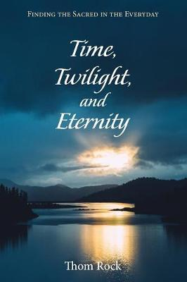 Time, Twilight, and Eternity (Paperback)