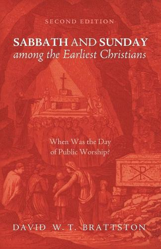 Sabbath and Sunday Among the Earliest Christians, Second Edition (Paperback)