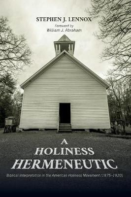 A Holiness Hermeneutic: Biblical Interpretation in the American Holiness Movement (1875-1920) (Paperback)
