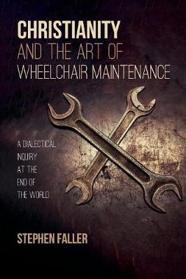 Christianity and the Art of Wheelchair Maintenance (Paperback)