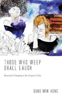 Those Who Weep Shall Laugh (Hardback)