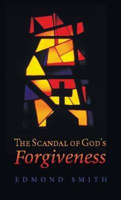 The Scandal of God's Forgiveness (Hardback)
