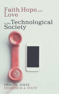 Faith, Hope, and Love in the Technological Society (Hardback)