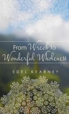 From Wreck to Wonderful Wholeness (Hardback)