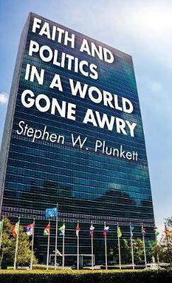 Faith and Politics in a World Gone Awry (Hardback)