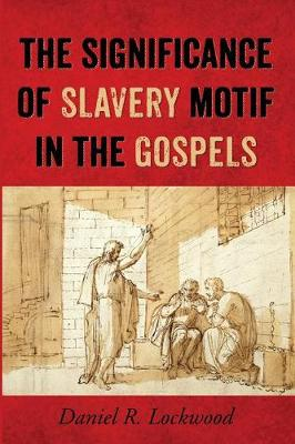 The Significance of Slavery Motif in the Gospels (Paperback)