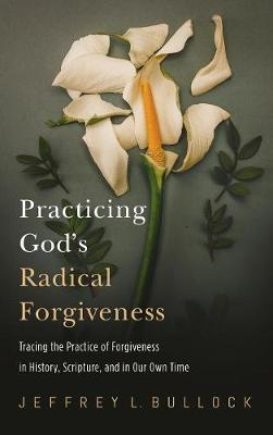Practicing God's Radical Forgiveness (Hardback)