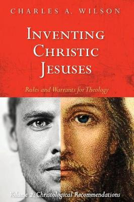 Inventing Christic Jesuses: Rules and Warrants for Theology (Paperback)