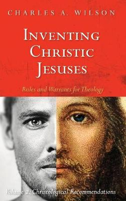 Inventing Christic Jesuses: Rules and Warrants for Theology (Hardback)