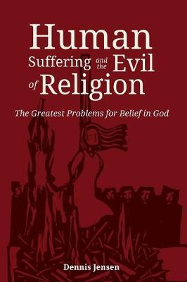 Human Suffering and the Evil of Religion (Paperback)