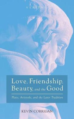 Love, Friendship, Beauty, and the Good - Veritas 26 (Hardback)