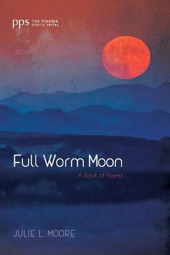 Full Worm Moon - Poiema Poetry (Paperback)