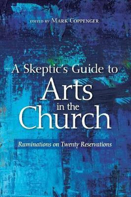 A Skeptic's Guide to Arts in the Church (Paperback)