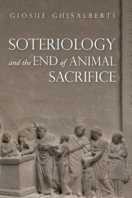 Soteriology and the End of Animal Sacrifice (Paperback)