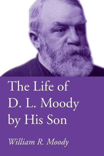 The Life of D. L. Moody by His Son (Paperback)