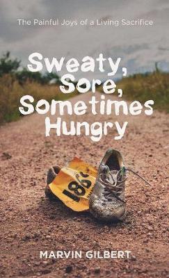 Sweaty, Sore, Sometimes Hungry (Hardback)
