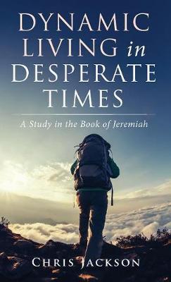 Dynamic Living in Desperate Times (Hardback)