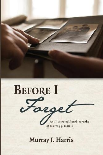 Before I Forget: An Illustrated Autobiography of Murray J. Harris (Paperback)
