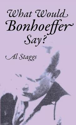 What Would Bonhoeffer Say? (Hardback)