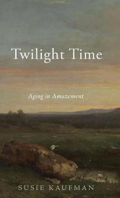 Twilight Time: Aging in Amazement (Hardback)