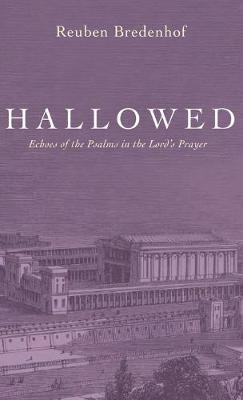Hallowed: Echoes of the Psalms in the Lord's Prayer (Hardback)