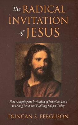 The Radical Invitation of Jesus: How Accepting the Invitation of Jesus Can Lead to Living Faith and Fulfilling Life for Today (Hardback)