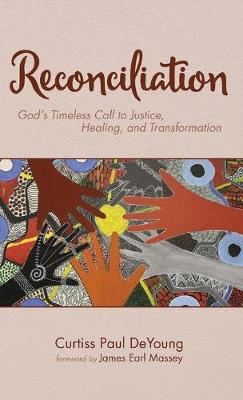 Reconciliation: God's Timeless Call to Justice, Healing, and Transformation (Hardback)