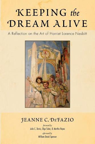 Keeping the Dream Alive: A Reflection on the Art of Harriet Lorence Nesbitt (Paperback)
