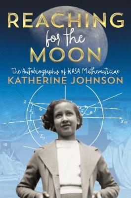 Reaching for the Moon: The Autobiography of NASA Mathematician Katherine Johnson (Hardback)