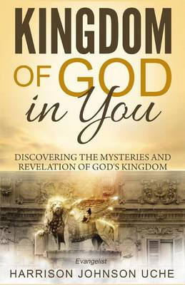 Kingdom of God in You: Discovering the Mysteries and Revelation of God's Kingdom (Paperback)