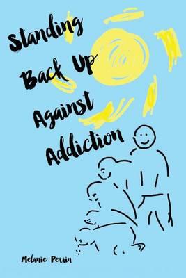 Standing Back Up Against Addiction (Paperback)