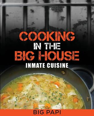 Cooking in the Big House: Inmate Cuisine (Paperback)