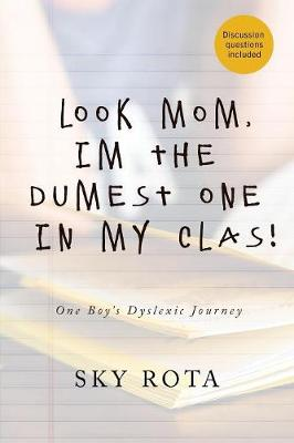 Look Mom, I'm the Dumest One in My Clas!: One Boy's Dyslexic Journey (Paperback)