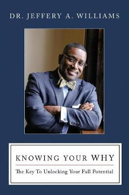Knowing Your Why: The Key to Unlocking Your Full Potential (Paperback)
