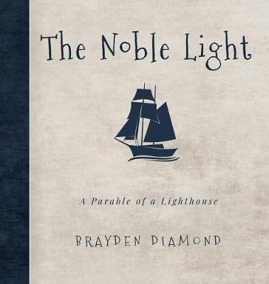 The Noble Light: A Parable of a Lighthouse (Hardback)
