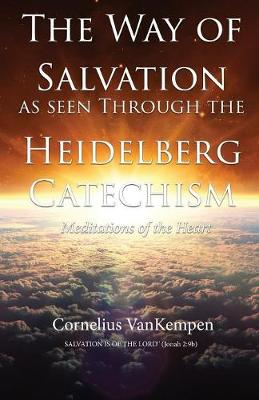 The Way of Salvation as Seen Through the Heidelberg Catechism: Meditations of the Heart (Paperback)