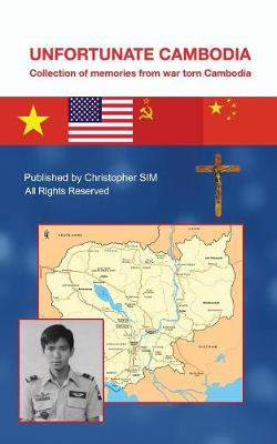 Unfortunate Cambodia: Collection of Memories from War Torn Cambodia (Paperback)
