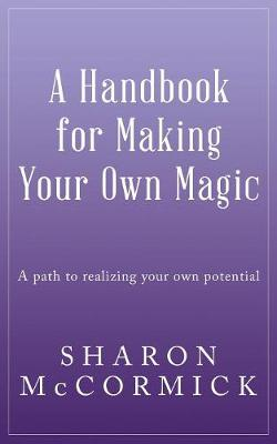 A Handbook for Making Your Own Magic (Paperback)