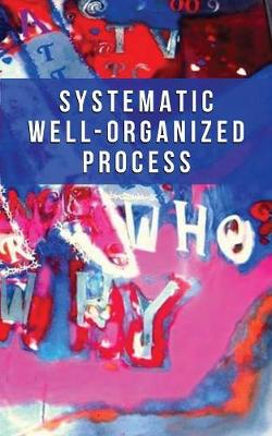 Systematic Well-Organized Process (Paperback)