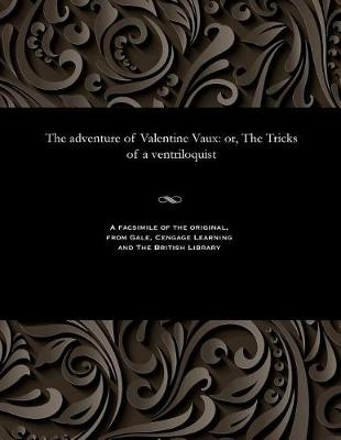 The Adventure of Valentine Vaux: Or, the Tricks of a Ventriloquist (Paperback)