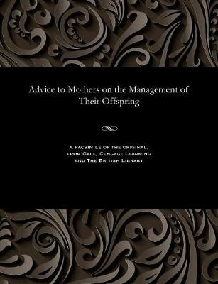 Advice to Mothers on the Management of Their Offspring (Paperback)