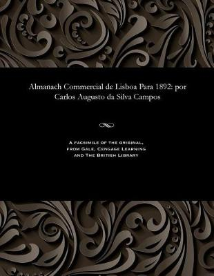 Almanach Commercial de Lisboa Para 1892: Por Carlos Augusto Da Silva Campos (Paperback)