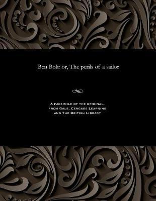 Ben Bolt: Or, the Perils of a Sailor (Paperback)