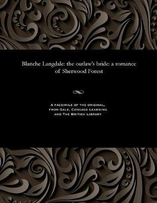 Blanche Langdale: The Outlaw's Bride: A Romance of Sherwood Forest (Paperback)