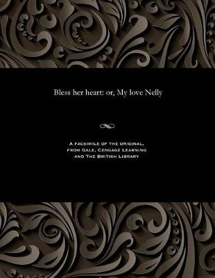 Bless Her Heart: Or, My Love Nelly (Paperback)
