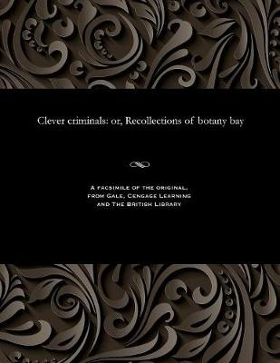 Clever Criminals: Or, Recollections of Botany Bay (Paperback)