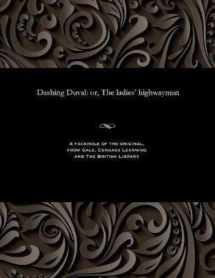 Dashing Duval: Or, the Ladies' Highwayman (Paperback)