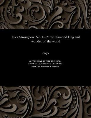 Dick Strongbow. No. 1-22: The Diamond King and Wonder of the World (Paperback)
