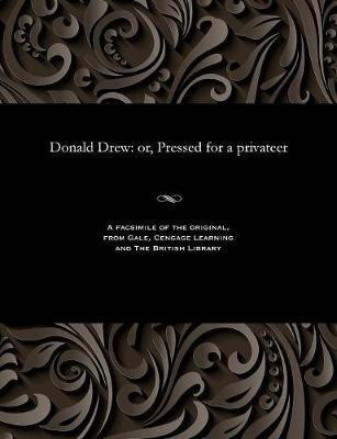 Donald Drew: Or, Pressed for a Privateer (Paperback)